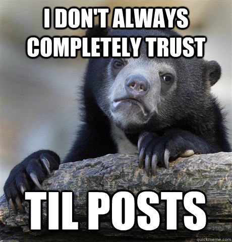 i dont always completely trust til posts - Confession Bear