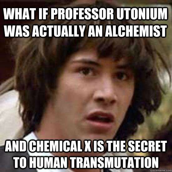what if professor utonium was actually an alchemist and chem - conspiracy keanu