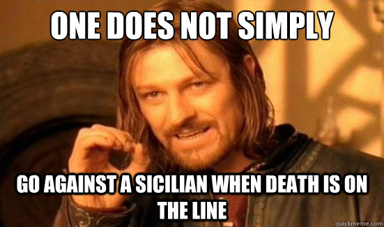 one does not simply go against a sicilian when death is on t - Boromir