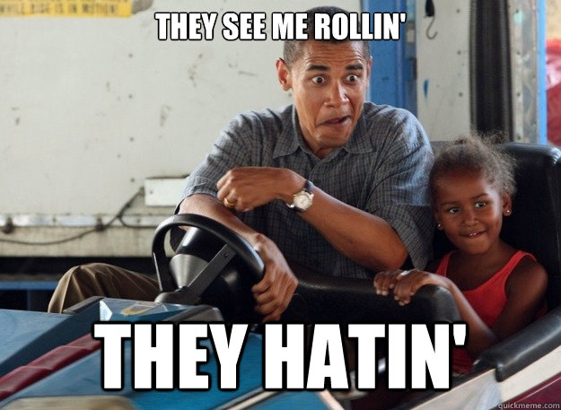 they see me rollin they hatin - Obama Cars