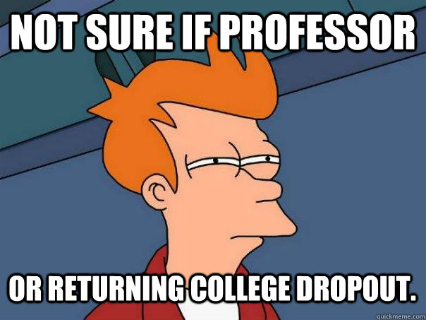 not sure if professor or returning college dropout - Futurama Fry