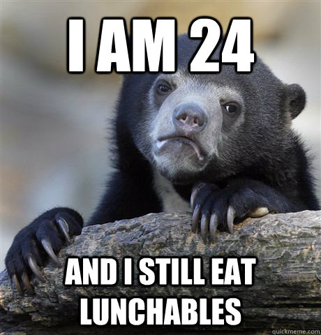 i am 24 and i still eat lunchables - Confession Bear