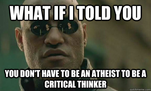 what if i told you you dont have to be an atheist to be a c - What If I Told You...