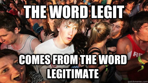 the word legit comes from the word legitimate - Sudden Clarity Clarence