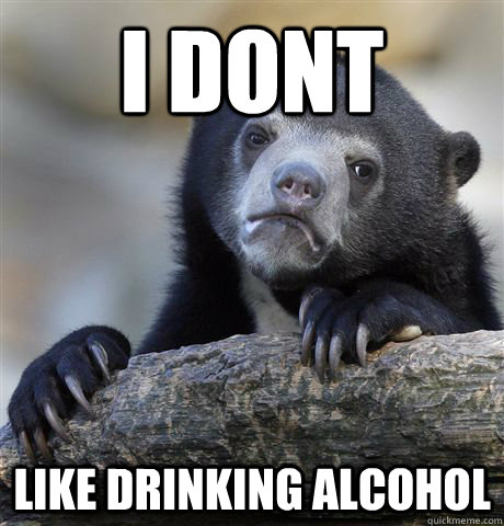 i dont like drinking alcohol - Confession Bear