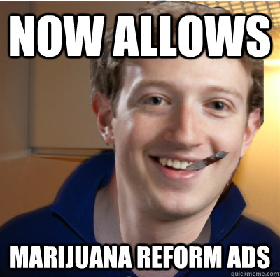 now allows marijuana reform ads - Good Guy Zuckerberg