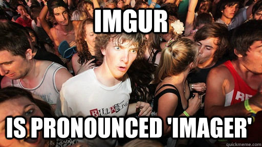 imgur is pronounced imager - Sudden Clarity Clarence