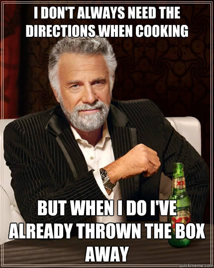 i dont always need the directions when cooking but when i d - The Most Interesting Man In The World