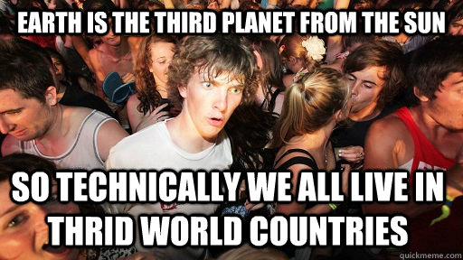 earth is the third planet from the sun so technically we all - Sudden Clarity Clarence
