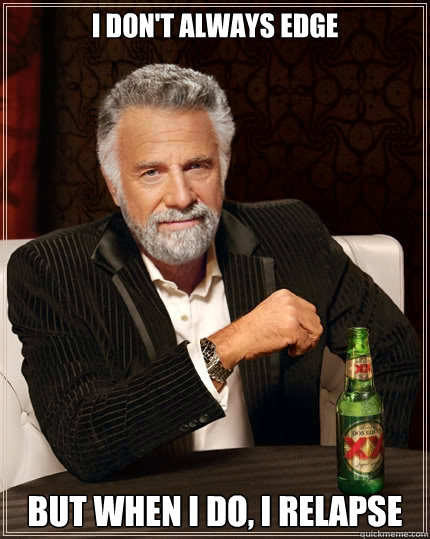 i dont always edge but when i do i relapse - The Most Interesting Man In The World