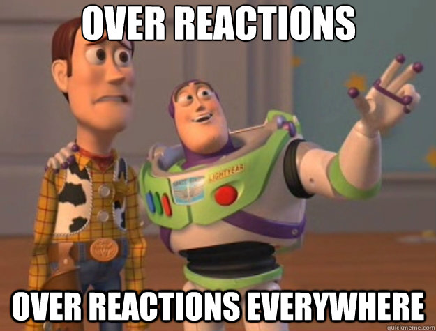 over reactions over reactions everywhere - Toy Story