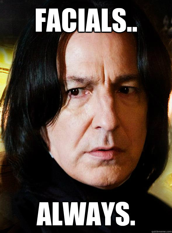 facials always - Sensitive Snape