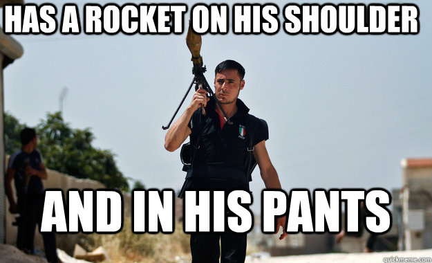 has a rocket on his shoulder and in his pants -