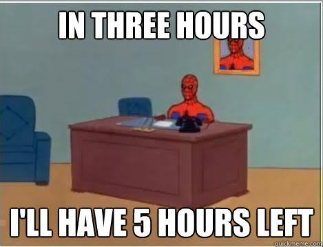 in three hours ill have 5 hours left - Spiderman Desk