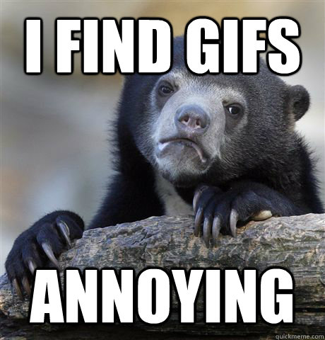 i find gifs annoying - Confession Bear