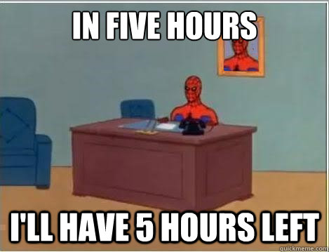 in five hours ill have 5 hours left - Spiderman Desk