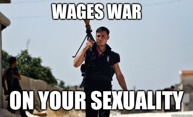 Wages war On your Sexuality  - Ridiculously Photogenic Syrian Soldier
