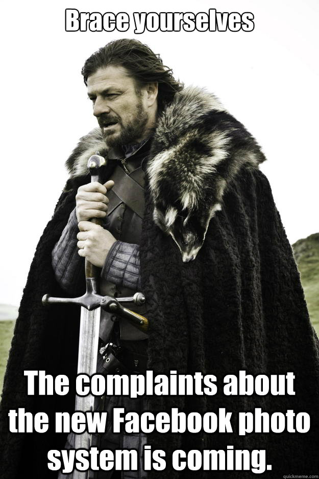 brace yourselves the complaints about the new facebook photo - Winter is coming