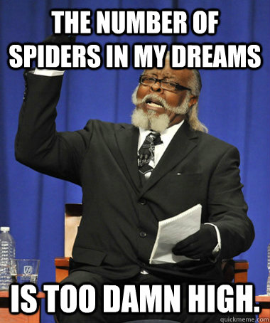 the number of spiders in my dreams is too damn high - The Rent Is Too Damn High
