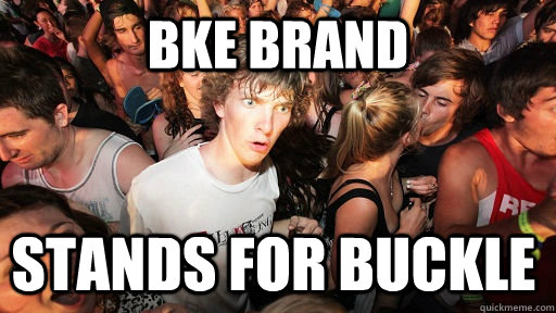 bke brand stands for buckle - Sudden Clarity Clarence