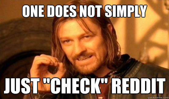 one does not simply just check reddit - Boromir