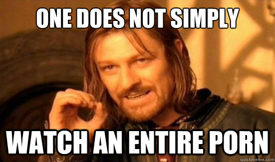 one does not simply watch an entire porn - Boromir