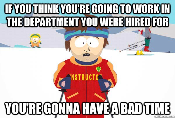 if you think youre going to work in the department you were - Super Cool Ski Instructor