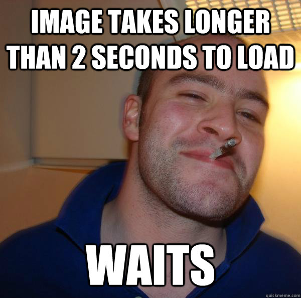 image takes longer than 2 seconds to load waits - Good Guy Greg
