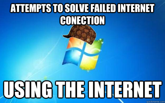 attempts to solve failed internet conection using the inter - Scumbag Windows