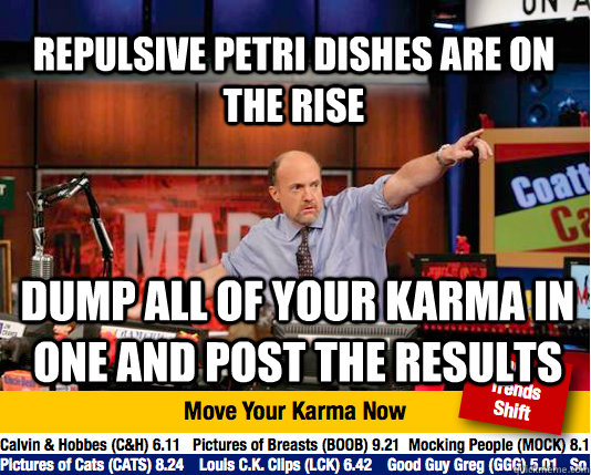 repulsive petri dishes are on the rise dump all of your karm - Mad Karma with Jim Cramer