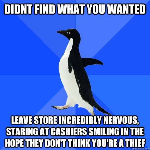 didnt find what you wanted leave store incredibly nervous s - Socially Awkward Penguin