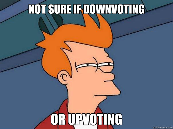 not sure if downvoting or upvoting - Futurama Fry
