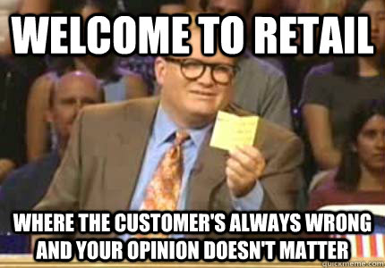 welcome to retail where the customers always wrong and your - Whose Line