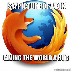 is a picture of a fox giving the world a hug - Good Guy Firefox