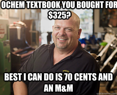 ochem textbook you bought for 325 best i can do is 70 cent - Pawn Stars