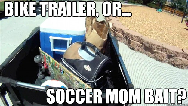 bike trailer or soccer mom bait - Soccer Mom Bait