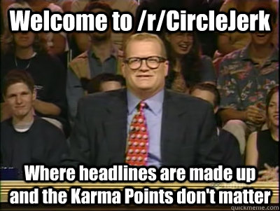 welcome to rcirclejerk where headlines are made up and the - Its time to play drew carey