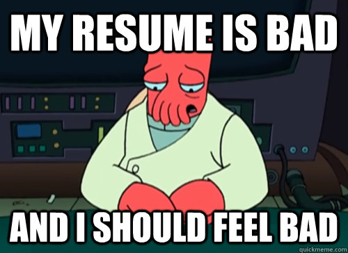 my resume is bad and i should feel bad - sad zoidberg