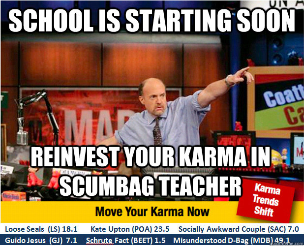 school is starting soon reinvest your karma in scumbag teach - Jim Kramer with updated ticker