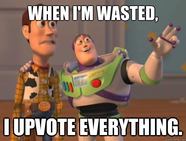 when im wasted i upvote everything - Toy Story