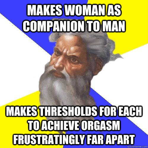 makes woman as companion to man makes thresholds for each to - Advice God