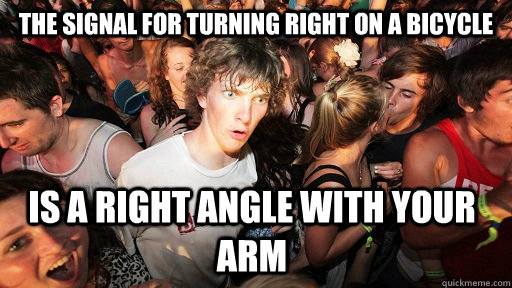 the signal for turning right on a bicycle is a right angle w - Sudden Clarity Clarence