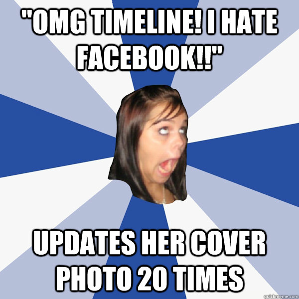 omg timeline i hate facebook updates her cover photo 20 - Annoying Facebook Girl