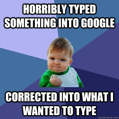 horribly typed something into google corrected into what i w - Success Kid