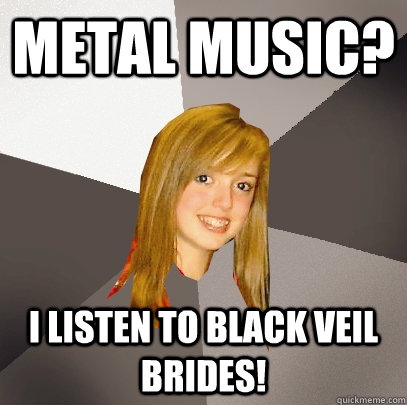 metal music i listen to black veil brides - Musically Oblivious 8th Grader