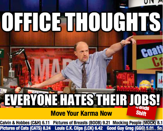 office thoughts everyone hates their jobs - Mad Karma with Jim Cramer
