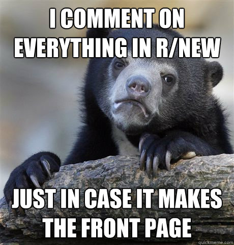 i comment on everything in rnew just in case it makes the f - Confession Bear