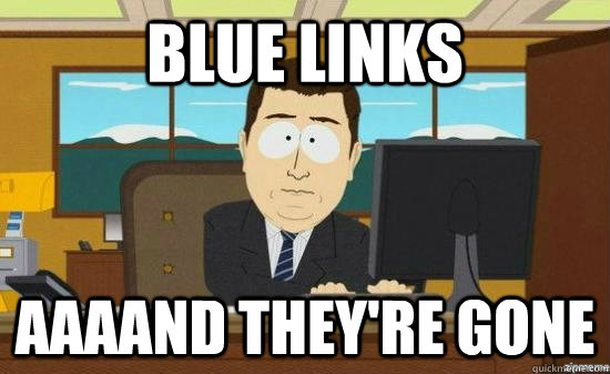 blue links aaaand theyre gone - aaaand its gone