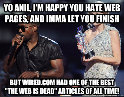 yo anil im happy you hate web pages and imma let you fini - Imma let you finish
