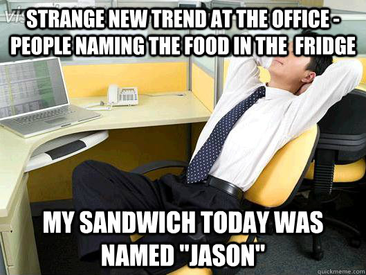 strange new trend at the office people naming the food in  - Office Thoughts